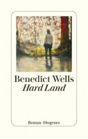 "Benedict Wells: ""Hard Land"", Cover. © Diogenes Verlag"
